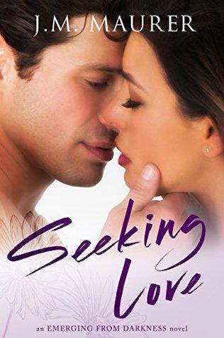 Seeking Love (Emerging From Darkness Book 1)  by  J.M. Maurer