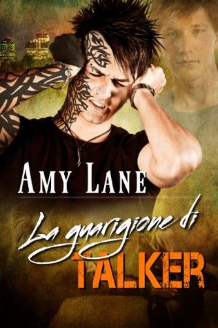 La guarigione di Talker (Serie Talker Vol. 2)  by  Amy Lane