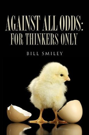 Against All Odds: For Thinkers Only  by  Bill Smiley