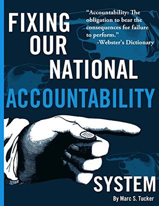 Fixing Our National Accountability System Marc Tucker