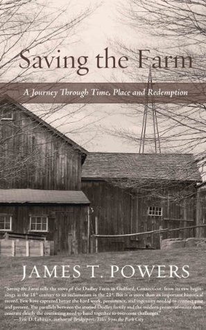 Saving the Farm: A Journey Through Time, Place and Redemption  by  James T. Powers