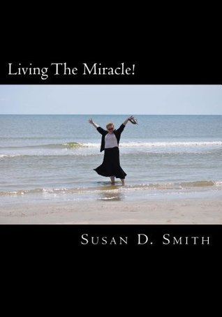 Living The Miracle!  by  Susan Smith