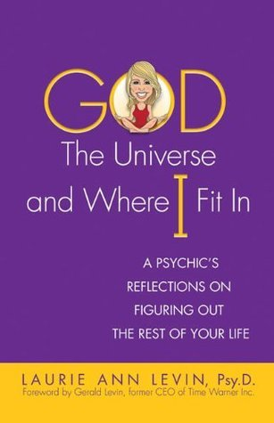 God, the Universe, and Where I Fit In Laurie Ann Levin