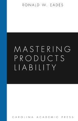 Mastering Products Liability Ronald W. Eades