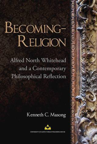 Becoming-Religion: Alfred North Whitehead and a Contemporary Philosophical Reflection  by  Kenneth Masong
