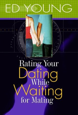 Rating Your Dating While Waiting for Mating  by  Ed  Young