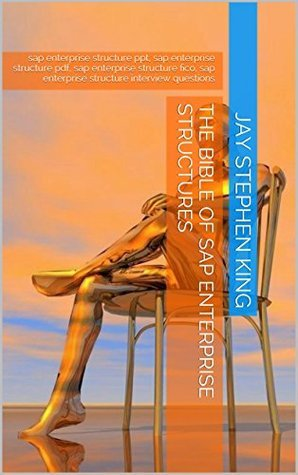 The bible of SAP ENTERPRISE STRUCTURES: sap enterprise structure ppt, sap enterprise structure pdf, sap enterprise structure fico, sap enterprise structure interview questions  by  Jay Stephen King