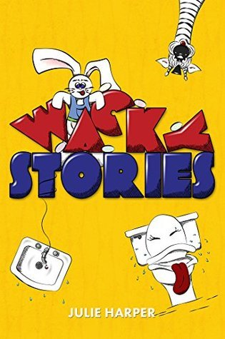 Wacky Stories (10 Short Stories for Kids)  by  Julie Harper