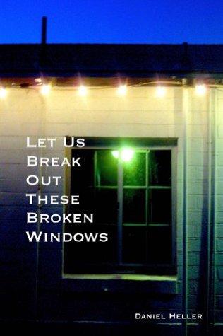 Let Us Break Out These Broken Windows Daniel Heller