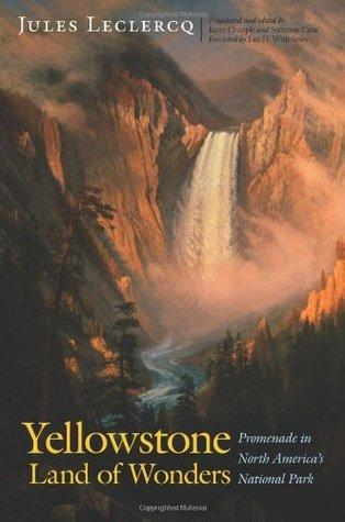 Yellowstone, Land of Wonders: Promenade in North Americas National Park Jules Leclercq
