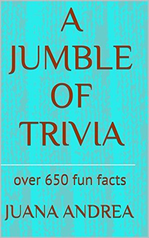 A Jumble of Trivia: over 650 fun facts  by  Juana Andrea