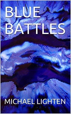BLUE BATTLES  by  Michael Lighten