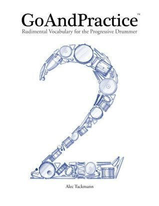 Goandpractice: Rudimental Vocabulary for the Progressive Drummer  by  Alec Tackmann