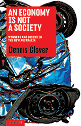 An Economy is Not a Society: Winners and Losers in the New Australia Dennis Glover