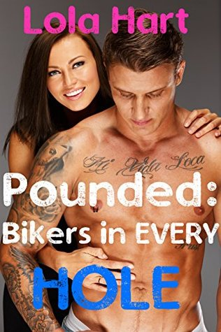 Pounded: Bikers In Every Hole  by  Lola Hart