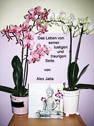 Das Leben von seiner lustigen und traurigen Seite  by  Alex Jabs