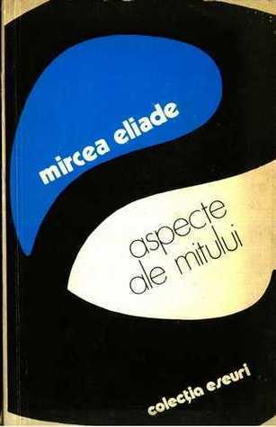 Aspecte ale mitului Mircea Eliade