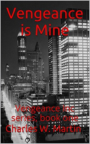Vengeance is Mine: Vengeance Inc series, book one  by  Charles W. Martin