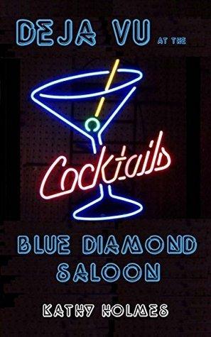 Déjà vu at the Blue Diamond Saloon Kathy Holmes