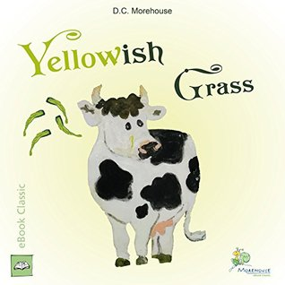 Yellowish Grass (eBook Classic): A short story for dreamers of all ages D.C. Morehouse