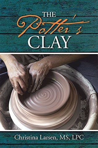 The Potters Clay  by  Christina Larsen