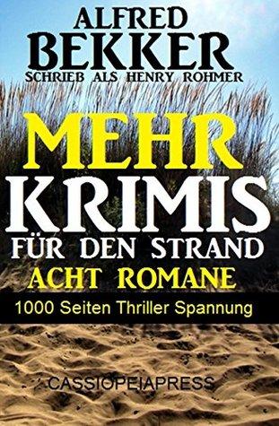 Mehr Krimis für den Strand - Acht Romane, 1000 Seiten Thriller Spannung Alfred Bekker