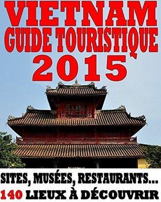 Vietnam - Guide 2015: Sites, musées, restaurants... 140 lieux à découvrir Collectif