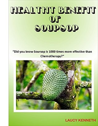 HEALTH BENEFIT OF SOURSUP: Did you know Soursop is 1000 times more effective than Chemotherapy?  by  Laucy Kenneth