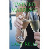 Twisted Marriage  by  Lady Kellz