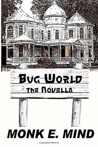 Bug World: A Novella  by  Monk E. Mind