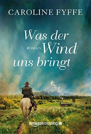 Was der Wind uns bringt  by  Caroline Fyffe