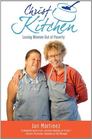 Christ Kitchen: Loving Women Out of Poverty  by  Jan Martinez