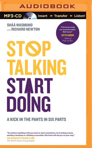 Stop Talking Start Doing: A Kick in the Pants in Six Parts  by  Shaa Wasmund