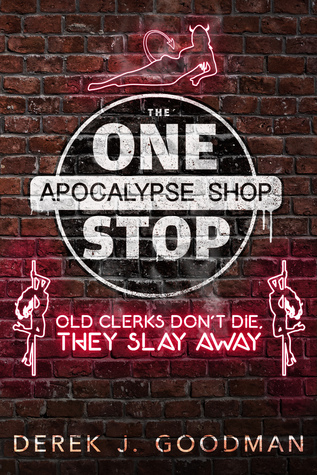 Old Clerks Dont Die, They Slay Away (The One Stop Apocalypse Shop #2) D.J. Goodman