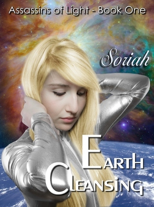Assassins of Light: Earth Cleansing Book One  by  Soriah