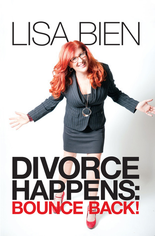 Divorce Happens: Bounce Back! Lisa Bien