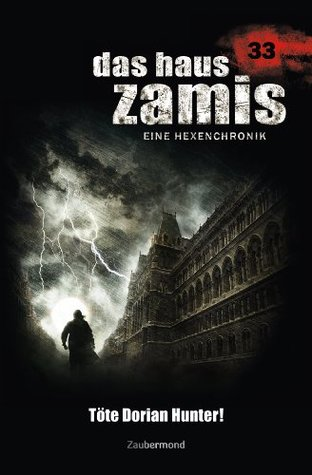 Das Haus Zamis 33 - Töte Dorian Hunter!  by  Michael M. Thurner