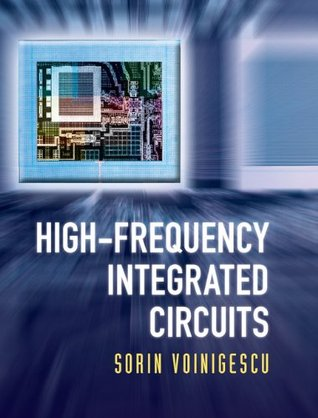 High-Frequency Integrated Circuits (The Cambridge RF and Microwave Engineering Series)  by  Sorin Voinigescu
