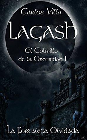 LAGASH, El Colmillo de la Oscuridad I: La Fortaleza Olvidada  by  Carlos Villa