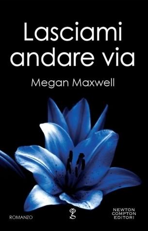 Lasciami andare via  by  Megan Maxwell