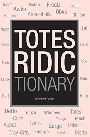 Totes Ridictionary  by  Balthazar  Cohen