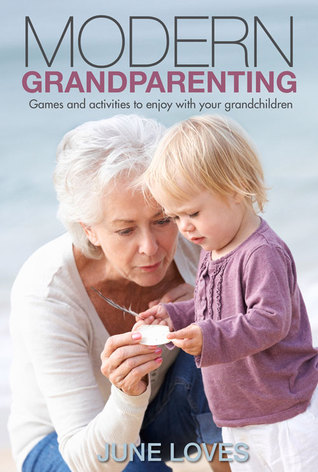 Modern Grandparenting: Games and Activities to Enjoy with Your Grandchildren  by  June Loves