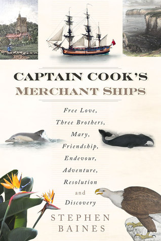 Captain Cooks Merchant Ships: Free Love, Three Brothers, Mary, Friendship, Endeavour, Adventure, Resolution and Discovery Stephen Baines