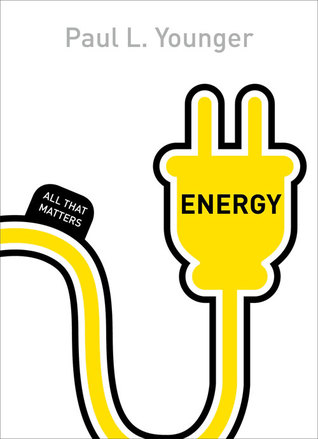 Energy: All That Matters Paul L. Younger