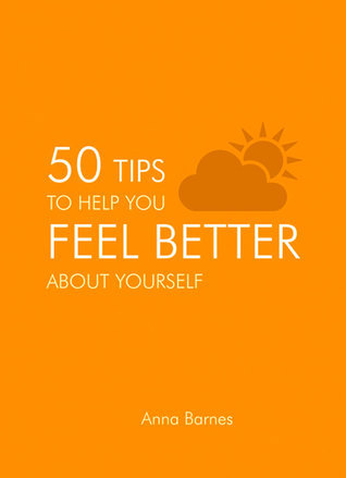 50 Tips To Help you Feel Better about Yourself  by  Anna Barnes