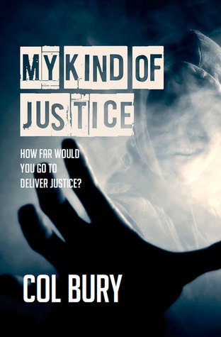 My Kind of Justice  by  Col Bury