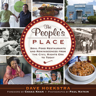 The Peoples Place: Soul Food Restaurants and Reminiscences from the Civil Rights Era to Today  by  Dave Hoekstra