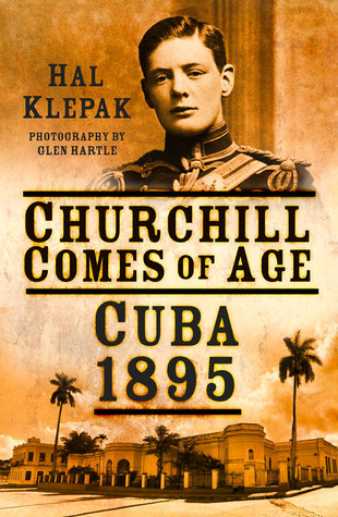 Churchill Comes of Age: Cuba 1895  by  Hal Klepak
