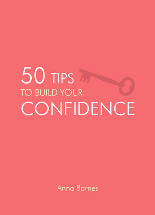 50 Tips to Build Your Confidence  by  Anna Barnes