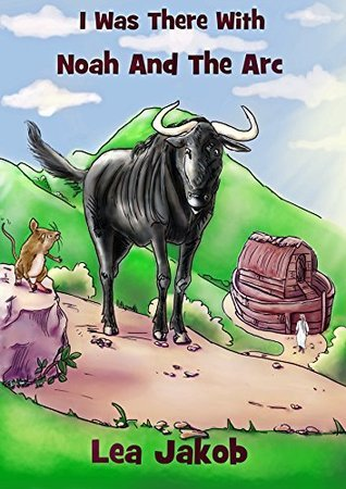 I was there with Noah and the Ark (The Adventures of Micey Mouse Book 1)  by  Lea Jakob